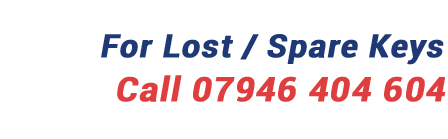 For Lost/Spare keys, Call 07946 404 604